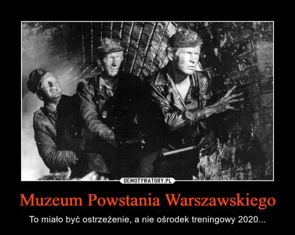 Muzeum Powstania Warszawskiego – To miało być ostrzeżenie, a nie ośrodek treningowy 2020...