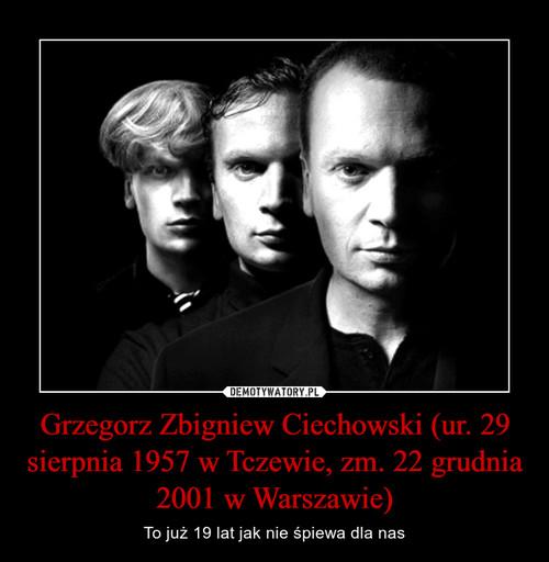 Grzegorz Zbigniew Ciechowski (ur. 29 sierpnia 1957 w Tczewie, zm. 22 grudnia 2001 w Warszawie)