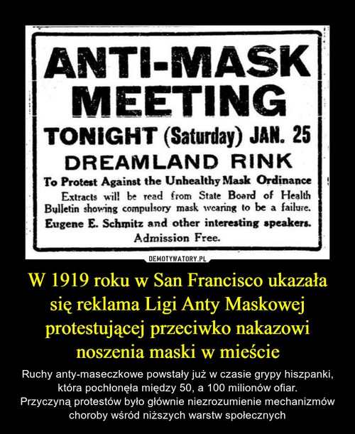 W 1919 roku w San Francisco ukazała się reklama Ligi Anty Maskowej protestującej przeciwko nakazowi noszenia maski w mieście