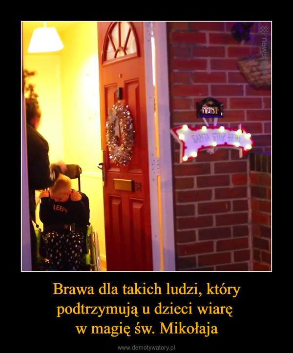Brawa dla takich ludzi, który podtrzymują u dzieci wiarę w magię św. Mikołaja –