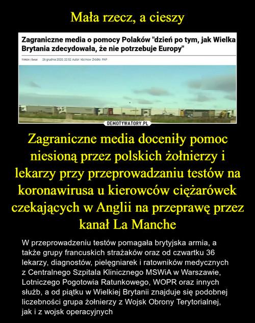 Mała rzecz, a cieszy Zagraniczne media doceniły pomoc niesioną przez polskich żołnierzy i lekarzy przy przeprowadzaniu testów na koronawirusa u kierowców ciężarówek czekających w Anglii na przeprawę przez kanał La Manche