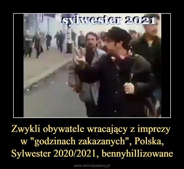 """Zwykli obywatele wracający z imprezy w """"godzinach zakazanych"""", Polska, Sylwester 2020/2021, bennyhillizowane –"""