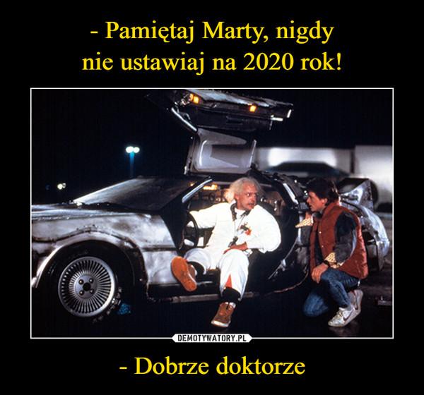 - Dobrze doktorze –