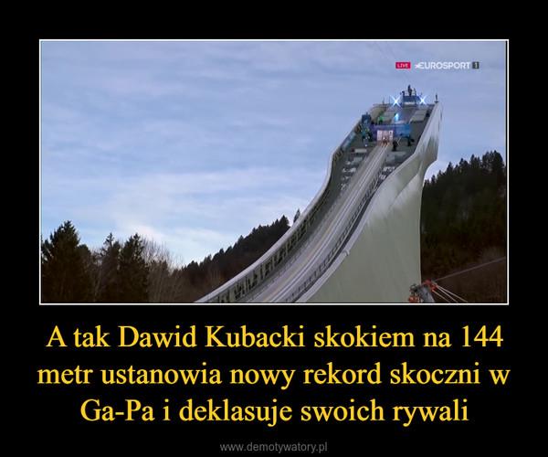 A tak Dawid Kubacki skokiem na 144 metr ustanowia nowy rekord skoczni w Ga-Pa i deklasuje swoich rywali –