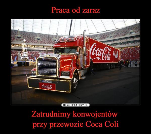 Zatrudnimy konwojentów przy przewozie Coca Coli –