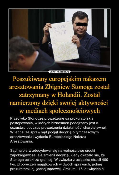 Poszukiwany europejskim nakazem aresztowania Zbigniew Stonoga został zatrzymany w Holandii. Został namierzony dzięki swojej aktywności  w mediach społecznościowych