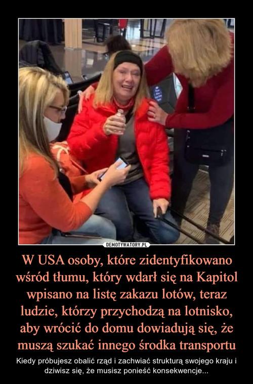 W USA osoby, które zidentyfikowano wśród tłumu, który wdarł się na Kapitol wpisano na listę zakazu lotów, teraz ludzie, którzy przychodzą na lotnisko, aby wrócić do domu dowiadują się, że muszą szukać innego środka transportu