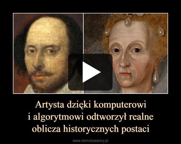 Artysta dzięki komputerowii algorytmowi odtworzył realneoblicza historycznych postaci –