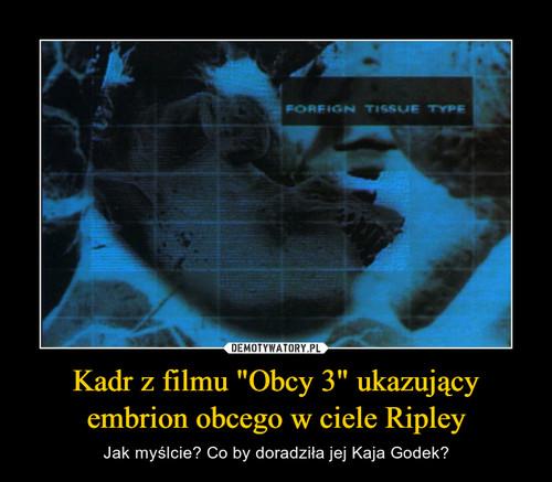 """Kadr z filmu """"Obcy 3"""" ukazujący embrion obcego w ciele Ripley"""