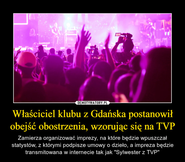 """Właściciel klubu z Gdańska postanowił obejść obostrzenia, wzorując się na TVP – Zamierza organizować imprezy, na które będzie wpuszczał statystów, z którymi podpisze umowy o dzieło, a impreza będzie transmitowana w internecie tak jak """"Sylwester z TVP"""""""