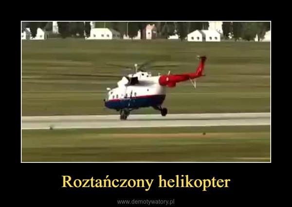 Roztańczony helikopter –