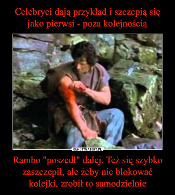 """Rambo """"poszedł"""" dalej. Też się szybko zaszczepił, ale żeby nie blokować kolejki, zrobił to samodzielnie –"""