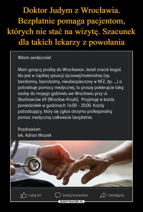 Doktor Judym z Wrocławia. Bezpłatnie pomaga pacjentom, których nie stać na wizytę. Szacunek dla takich lekarzy z powołania
