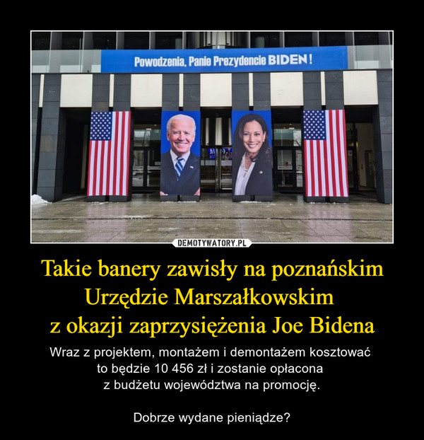 Takie banery zawisły na poznańskim Urzędzie Marszałkowskim z okazji zaprzysiężenia Joe Bidena – Wraz z projektem, montażem i demontażem kosztować to będzie 10 456 zł i zostanie opłacona z budżetu województwa na promocję.Dobrze wydane pieniądze?