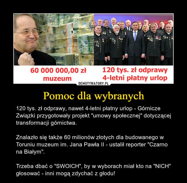 """Pomoc dla wybranych – 120 tys. zł odprawy, nawet 4-letni płatny urlop - Górnicze Związki przygotowały projekt """"umowy społecznej"""" dotyczącej transformacji górnictwa. Znalazło się także 60 milionów złotych dla budowanego w Toruniu muzeum im. Jana Pawła II - ustalił reporter """"Czarno na Białym"""".Trzeba dbać o """"SWOICH"""", by w wyborach miał kto na """"NICH"""" głosować - inni mogą zdychać z głodu!"""