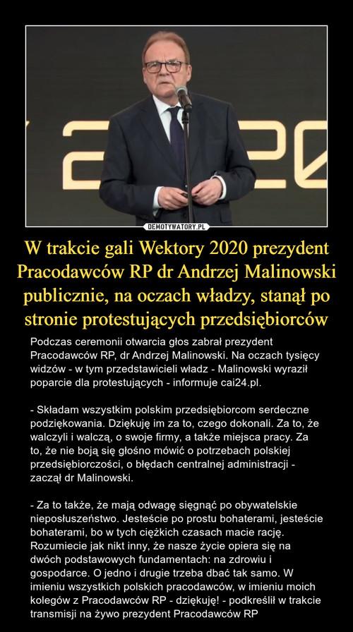W trakcie gali Wektory 2020 prezydent Pracodawców RP dr Andrzej Malinowski publicznie, na oczach władzy, stanął po stronie protestujących przedsiębiorców