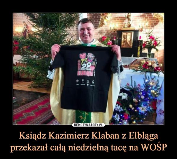 Ksiądz Kazimierz Klaban z Elbląga przekazał całą niedzielną tacę na WOŚP –