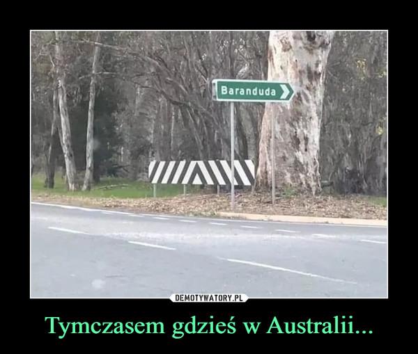 Tymczasem gdzieś w Australii... –