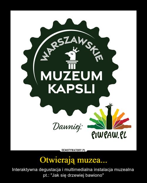 Otwierają muzea...