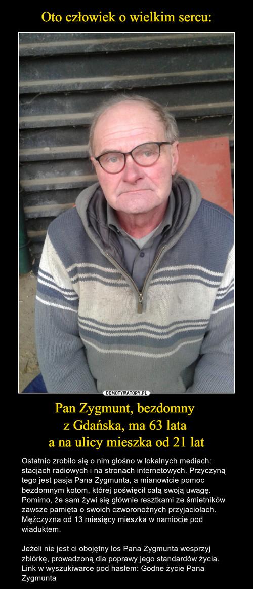 Oto człowiek o wielkim sercu: Pan Zygmunt, bezdomny  z Gdańska, ma 63 lata  a na ulicy mieszka od 21 lat