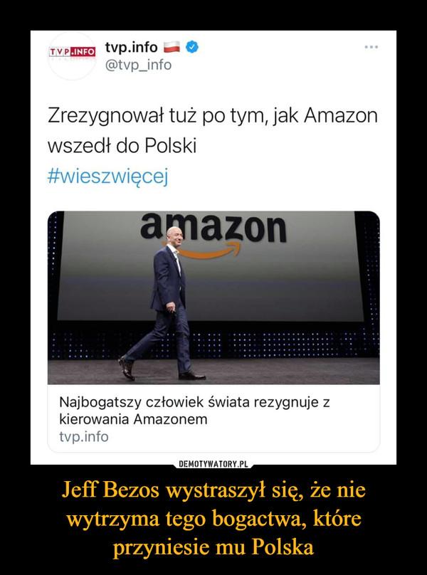 Jeff Bezos wystraszył się, że nie wytrzyma tego bogactwa, które przyniesie mu Polska –