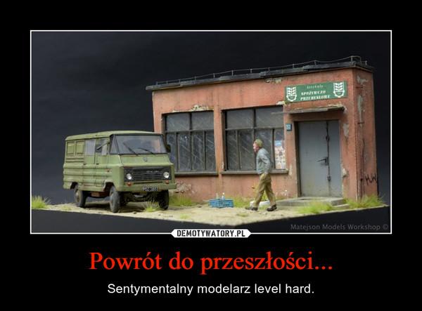 Powrót do przeszłości... – Sentymentalny modelarz level hard.