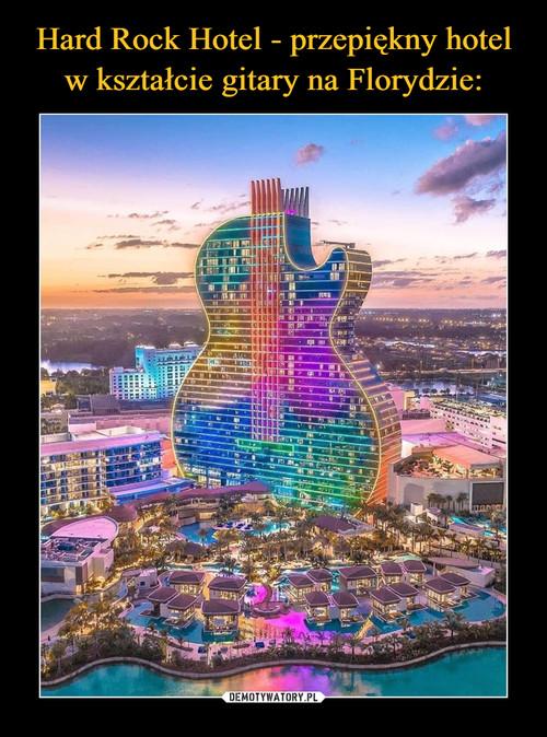 Hard Rock Hotel - przepiękny hotel w kształcie gitary na Florydzie: