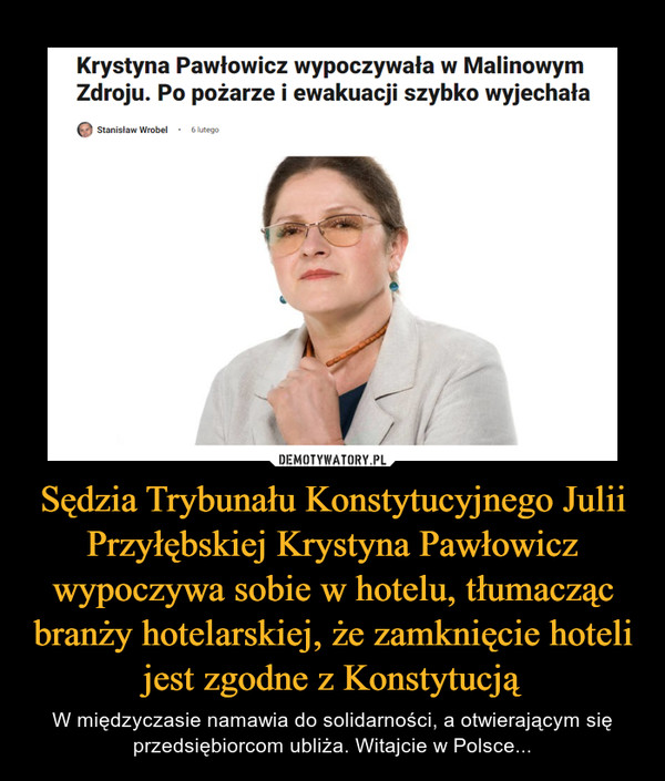Sędzia Trybunału Konstytucyjnego Julii Przyłębskiej Krystyna Pawłowicz wypoczywa sobie w hotelu, tłumacząc branży hotelarskiej, że zamknięcie hoteli jest zgodne z Konstytucją – W międzyczasie namawia do solidarności, a otwierającym się przedsiębiorcom ubliża. Witajcie w Polsce...
