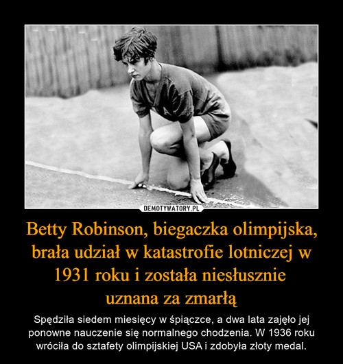 Betty Robinson, biegaczka olimpijska, brała udział w katastrofie lotniczej w 1931 roku i została niesłusznie  uznana za zmarłą