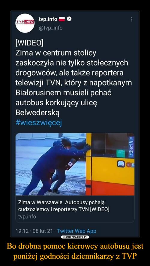 Bo drobna pomoc kierowcy autobusu jest poniżej godności dziennikarzy z TVP