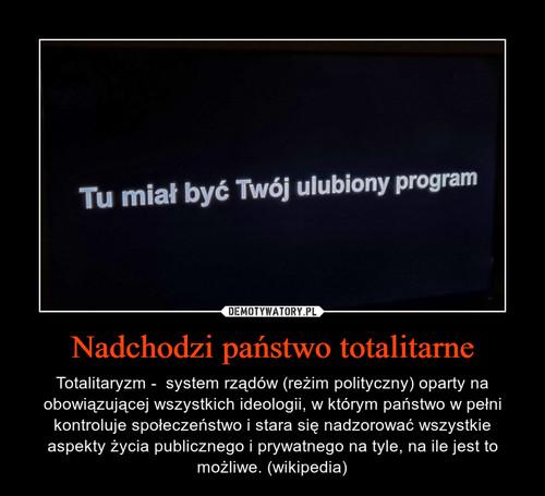 Nadchodzi państwo totalitarne
