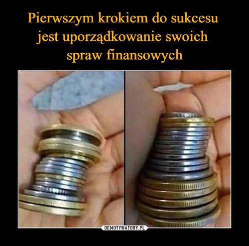 Pierwszym krokiem do sukcesu  jest uporządkowanie swoich  spraw finansowych