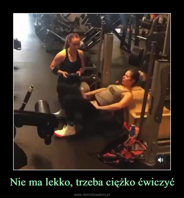 Nie ma lekko, trzeba ciężko ćwiczyć –