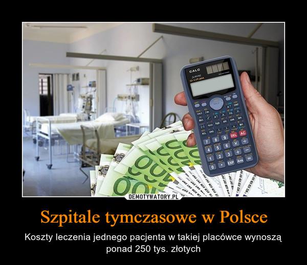 Szpitale tymczasowe w Polsce – Koszty leczenia jednego pacjenta w takiej placówce wynoszą ponad 250 tys. złotych