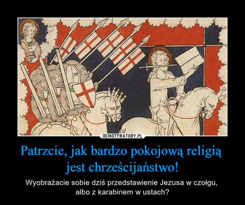 Patrzcie, jak bardzo pokojową religią  jest chrześcijaństwo!