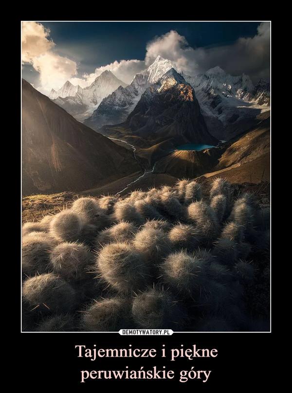 Tajemnicze i piękneperuwiańskie góry –