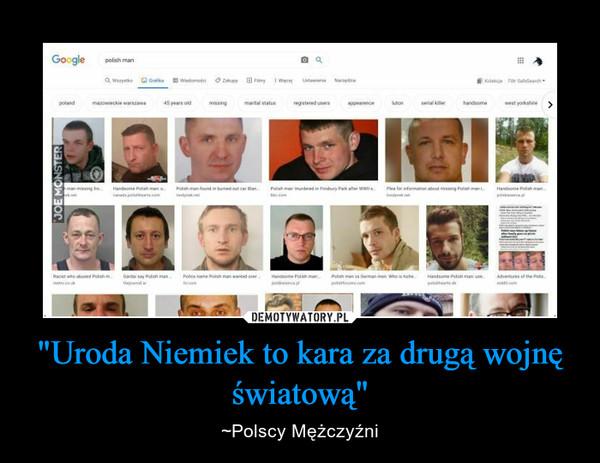 """""""Uroda Niemiek to kara za drugą wojnę światową"""" – ~Polscy Mężczyźni"""