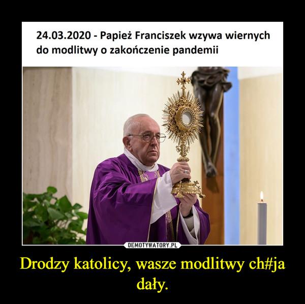 Drodzy katolicy, wasze modlitwy ch#ja dały. –