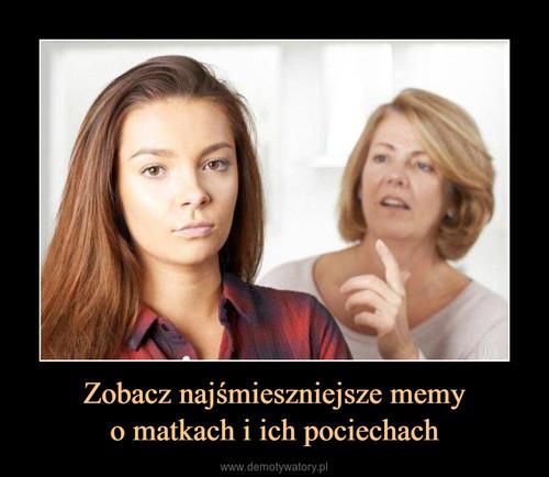 Zobacz najśmieszniejsze memy o matkach i ich pociechach