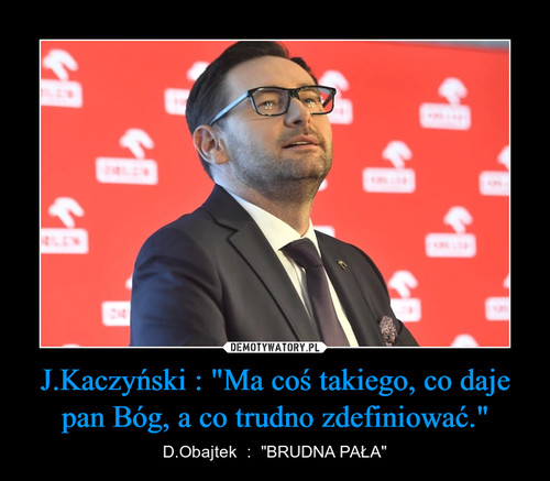 """J.Kaczyński : """"Ma coś takiego, co daje pan Bóg, a co trudno zdefiniować."""""""