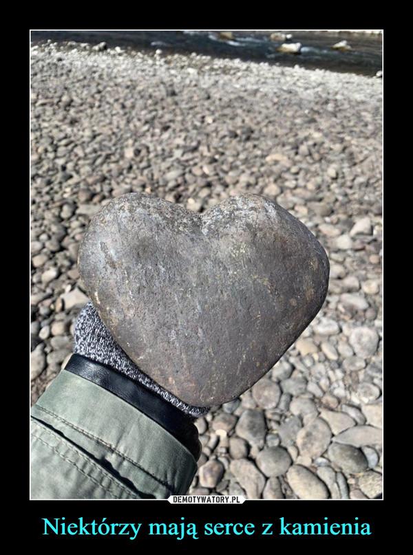 Niektórzy mają serce z kamienia –