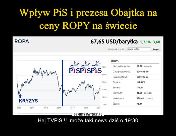 – Hej TVPiS!!!  może taki news dziś o 19:30
