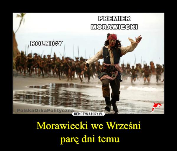 Morawiecki we Wrześni parę dni temu –  Rolnicy Premier Morawiecki