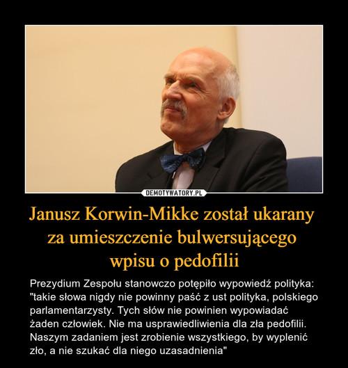 Janusz Korwin-Mikke został ukarany  za umieszczenie bulwersującego  wpisu o pedofilii