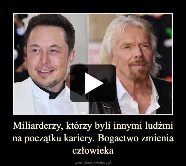 Miliarderzy, którzy byli innymi ludźmi na początku kariery. Bogactwo zmienia człowieka –
