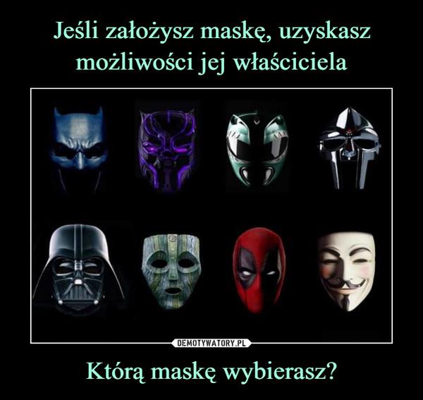 Którą maskę wybierasz? –