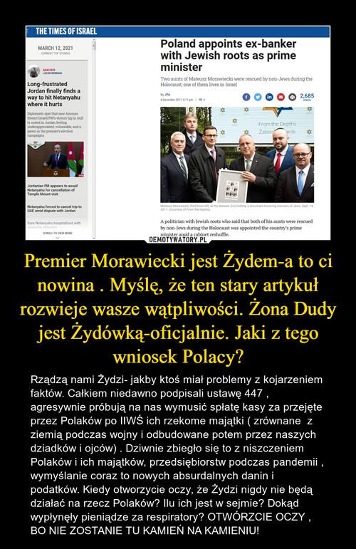 Premier Morawiecki jest Żydem-a to ci nowina . Myślę, że ten stary artykuł rozwieje wasze wątpliwości. Żona Dudy jest Żydówką-oficjalnie. Jaki z tego wniosek Polacy?