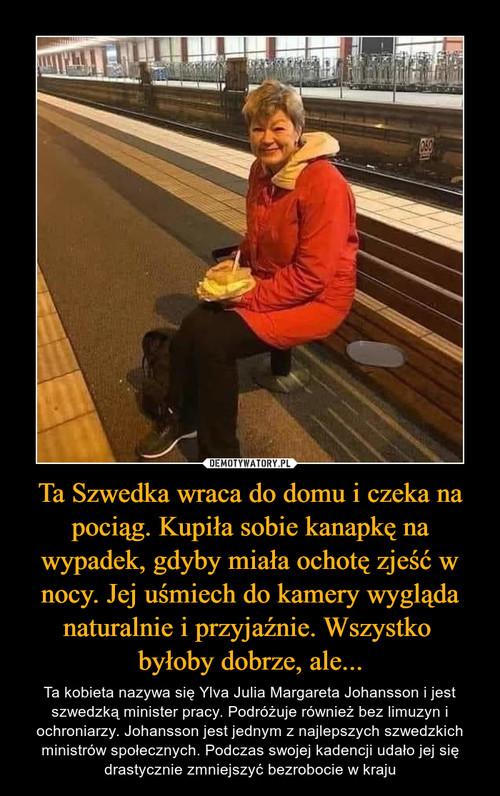 Ta Szwedka wraca do domu i czeka na pociąg. Kupiła sobie kanapkę na wypadek, gdyby miała ochotę zjeść w nocy. Jej uśmiech do kamery wygląda naturalnie i przyjaźnie. Wszystko  byłoby dobrze, ale...