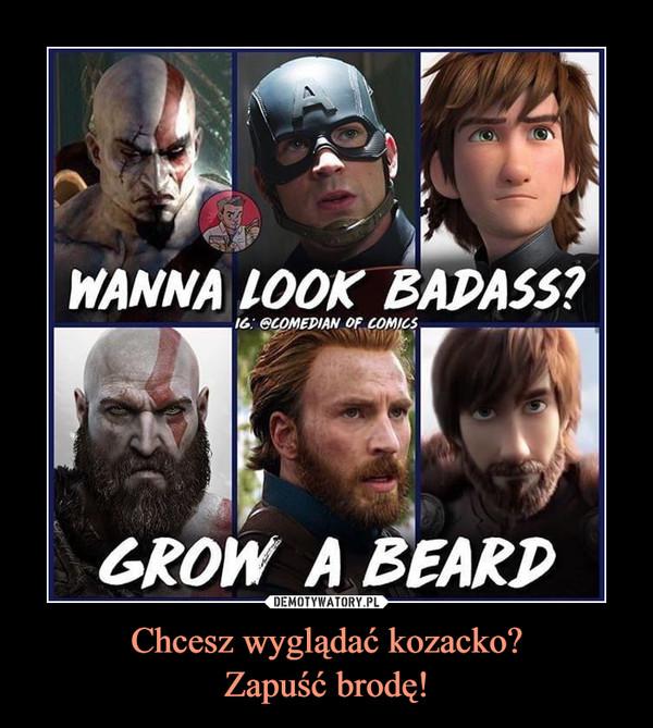Chcesz wyglądać kozacko?Zapuść brodę! –