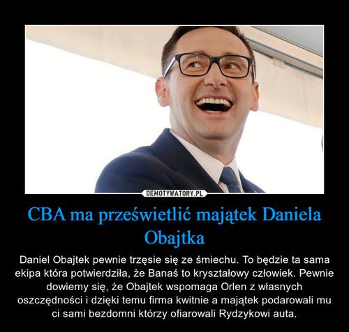 CBA ma prześwietlić majątek Daniela Obajtka